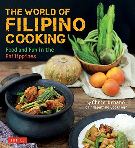 The World of Filipino Cooking: Food and Fun in the Philippines by Chris Urbano of Maputing Cooking (over 90 recipes)