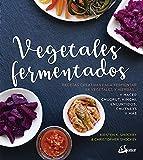 Vegetales Fermentados. Recetas creativas para fermentar 64 vegetales y hierbas (Nutrición y salud)