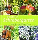 Das Jahr im Schrebergarten: Monat für Monat Kleingarten-Glück