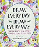 Draw Every Day, Draw Every Way (Guided Sketchbook): Sketch, Paint: