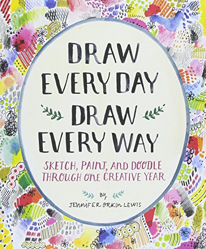 Draw Every Day, Draw Every Way (Guided Sketchbook): Sketch, Paint, and Doodle Through One Creative Year por Jennifer Orkin Lewis