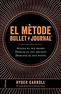 El mètode Bullet Journal: Avalua el teu passat. Ordena el teu present. Dissenya el teu futur. par Ryder Carroll