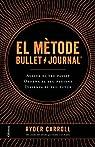 El mètode Bullet Journal: Avalua el teu passat. Ordena el teu present. Dissenya el teu futur. par Carroll