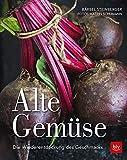 Alte Gemüse: Die Wiederentdeckung des Geschmacks - Bärbel Steinberger