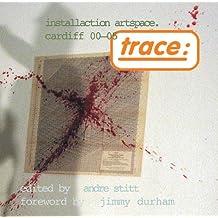 Trace: Installaction Artspace Cardiff '00-'05: Installation Art Space, Cardiff 00-05