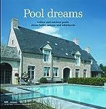 Pool Dreams: Indoor and Outdoor Pools, Steam Baths, Saunas and Whirlpools / Binnen-, Buiten- En Stoombaden Sauna's En Whirlpools / Piscines Interieures Et Exterieures, Bains De Vapeur, Sunas Et Spas