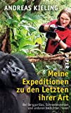 Meine Expeditionen zu den Letzten ihrer Art: Bei Berggorillas, Schneeleoparden und anderen bedrohten Tieren