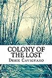 Colony of the Lost by Derik Cavignano