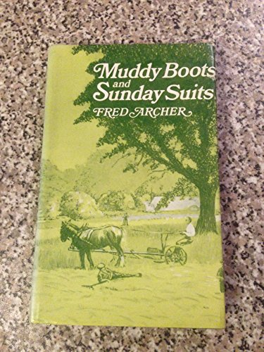 MUDDY BOOTS AND SUNDAY SUITS, MEMORIES OF A COUNTRY CHILDHOOD.