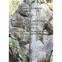 Nouvelle Histoire des Celtes - Tome II : Conquête de l'ancien nouveau monde et renaissance Celtique