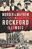 Murder & Mayhem in Rockford, Illinois by Kathi Kresol (2015-11-09)