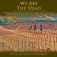 We Are The Dead: Poems and Paintings from the Great War 1914-1918