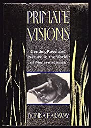 Primate Visions: Gender, Race and Nature in the World of Modern Science