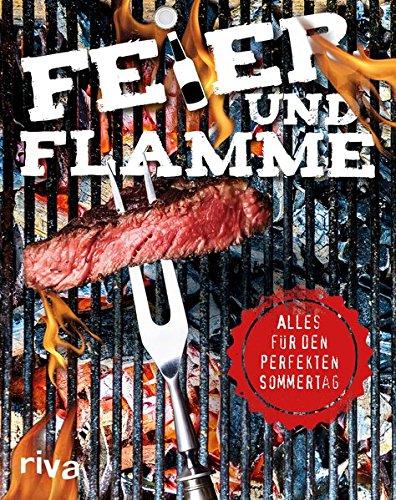 Feier und Flamme: Das ultimative Set für deinen perfekten Sommertag – Trinkspiele, Rezepte, Lagerfeuerstorys und mehr