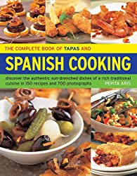 The Complete Book of Tapas and Spanish Cooking: Discover the Authentic Sun-Drenched Dishes of a Rich Traditional Cuisine in 150 Recipes and 700 Photographs