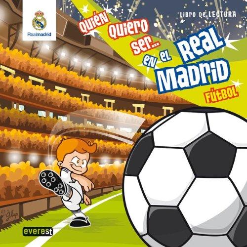 Quién quiero ser... en el Real Madrid Fútbol: Libro de Lectura (Real Madrid / Libros de lectura) por Fernández Buitrón César Felipe