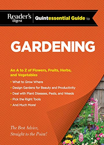 Reader's Digest Quintessential Guide to Gardening: An A to Z of Lawns, Flowers, Shrubs, Fruits, and Vegetables (Reader's Digest Quintessential Guides)