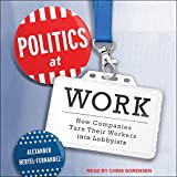Politics at Work: How Companies Turn Their Workers Into Lobbyists
