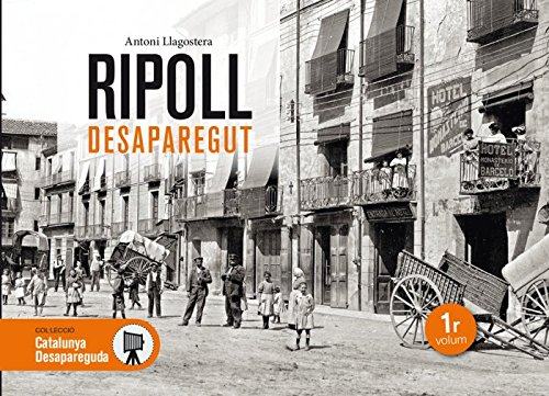 Ripoll desaparegut: 33 (Catalunya desapareguda) por Antoni Llagostera