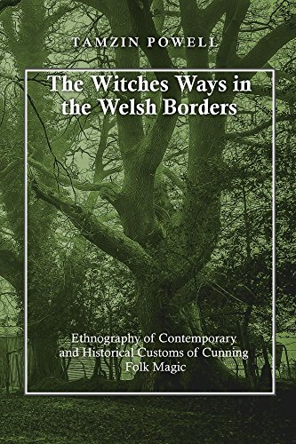 The Witches Ways in the Welsh Borders: Ethnography of Contemporary and Historical Customs of Cunning Folk Magic (English Edition)