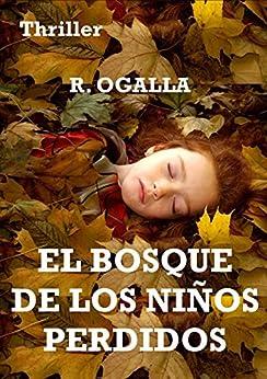 EL BOSQUE DE LOS NIÑOS PERDIDOS: NOVELA POLICÍACA, SUSPENSE Y MISTERIO. Un Caso de Los Guardianes Alados. (Spanish Edition) by [OGALLA, R.]