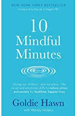 10 Mindful Minutes: Giving our children - and ourselves - the skills to reduce stress and anxiety for healthier, happier lives Paperback
