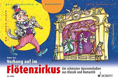 Vorhang auf im Flötenzirkus: Die schönsten Opernmelodien aus Klassik und Romantik. 1-2 Sopran-Blockflöten. Ausgabe mit CD.