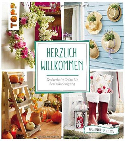 Herzlich Willkommen: Zauberhafte Deko für den Hauseingang (kollektion.kreativ, Band 7811)