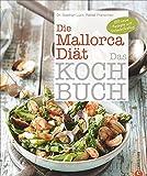 Die Mallorca-Diät – Das Kochbuch: 100 neue Rezepte mit Urlaubsfeeling