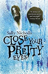 Close Your Pretty Eyes by Sally Nicholls (2013-11-07)