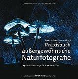 Praxisbuch außergewöhnliche Naturfotografie: 73 Foto-Workshops für kreative Bilder