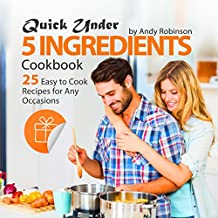 Quick Under 5 Ingredients Cookbook: 25 Easy to Cook Recipes for Any Occasions (English Edition)