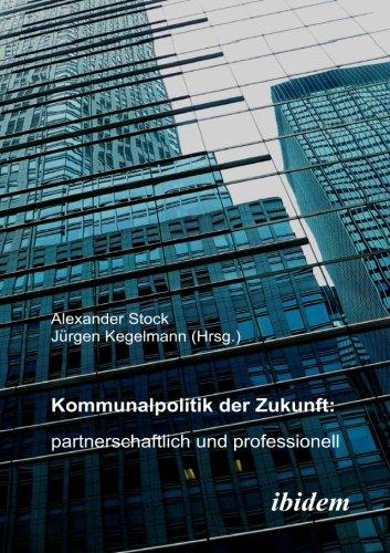 Kommunalpolitik der Zukunft: partnerschaftlich und professionell: Partnerschaftlich und Professionell