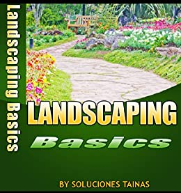 Landscaping How To Basics (Gardening Books) (English Edition) par [Tainas, Soluciones]