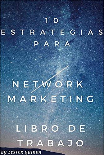 10 Estrategias de Network Marketing: Libro de Trabajo por Lester Quiroa