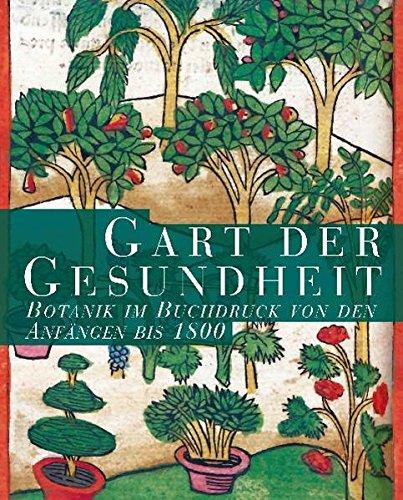 Gart der Gesundheit: Botanik im Buchdruck von den Anfängen bis 1800 (Kataloge der Franckesche Stiftungen zu Halle, Band 26)