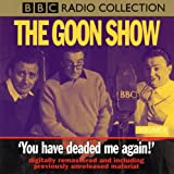 The Goon Show: Volume 8: You Have Deaded Me Again: You Have Deaded Me Again (Previously Volume 8) (BBC Radio Collection)