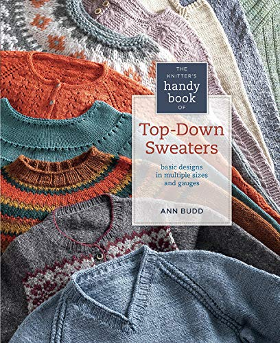The Knitter\'s Handy Book of Top-Down Sweaters: Basic Designs in Multiple Sizes and Gauges