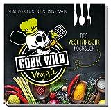 Cook Wild Veggie: Das vegetarische Kochbuch