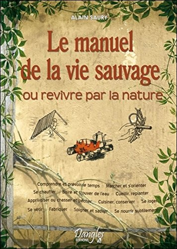 Le Manuel de la vie sauvage ou Revivre par la nature par Alain Saury