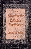 Educating the Reflective Practitioner: Toward a New Design for Teaching and Learning in the Professions (Jossey Bass Higher & Adult Education Series)