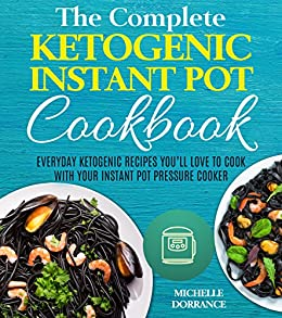 Ketogenic Instant Pot Cookbook: Everyday Ketogenic Recipes You'll Love to Cook with Your Instant Pot Pressure Cooker (Ketogenic Diet, Instant Pot Cookbook) (English Edition) di [Dorrance, Michelle, Garner PhD RDN CSSD, Elizabeth]