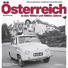 Österreich in den 50er und 60er Jahren: Aufbruch in goldene Zeiten eine Bilderreise in die jungen Alpenrepublik