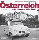 Österreich in den 50er und 60er Jahren: Aufbruch in goldene Zeiten eine Bilderreise in die jungen Alpenrepublik - Walter M. Weiss