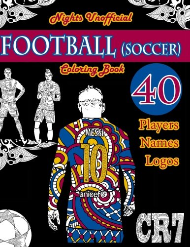 Football (Soccer) Coloring Book: Unofficial Night Edition: 40 Beautifully Designed Pictures of Best Players, Lionel Messi, Neymar, Pogba, Griezmann, ... and leaves.: Volume 1 (Sports Coloring Books)