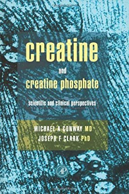 Creatine and Creatine Phosphate: Scientific and Clinical Perspectives from Academic Press