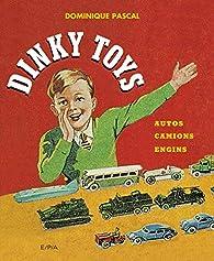 Dinky Toys: autos, camions, engins par Dominique Pascal