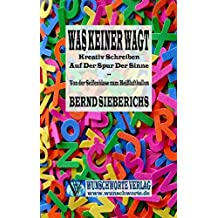 WAS KEINER WAGT: Kreativ Schreiben auf der Spur der Sinne - Von der Seifenblase zum Heißluftballon