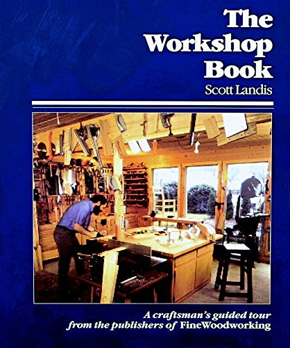 The Workshop Book: A Craftsman's Guide to Making the Most of Any Work Space (A fine woodworking book)