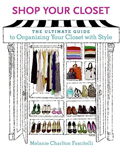Shop Your Closet: The Ultimate Guide to Organizing Your Closet with Style por Melanie Charlton Fascitelli